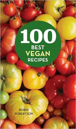 100 Best Vegan Recipes by Robin Robertson